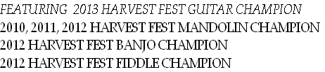 FEATURING  2013 HARVEST FEST GUITAR CHAMPION